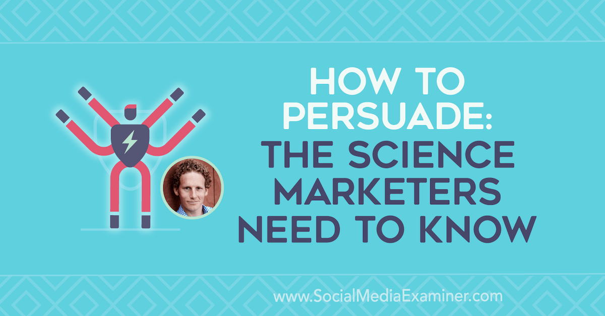Internet marketing How to Persuade: The Science Marketers Need to Know