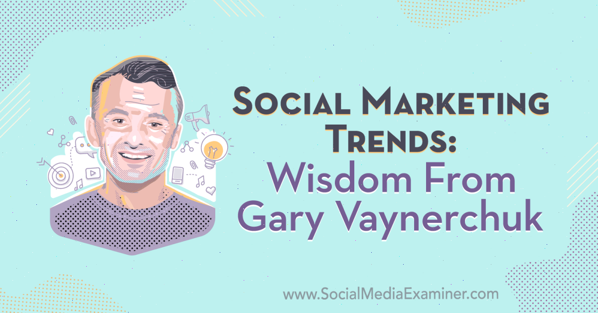 Internet marketing Social Marketing Trends: Wisdom From Gary Vaynerchuk