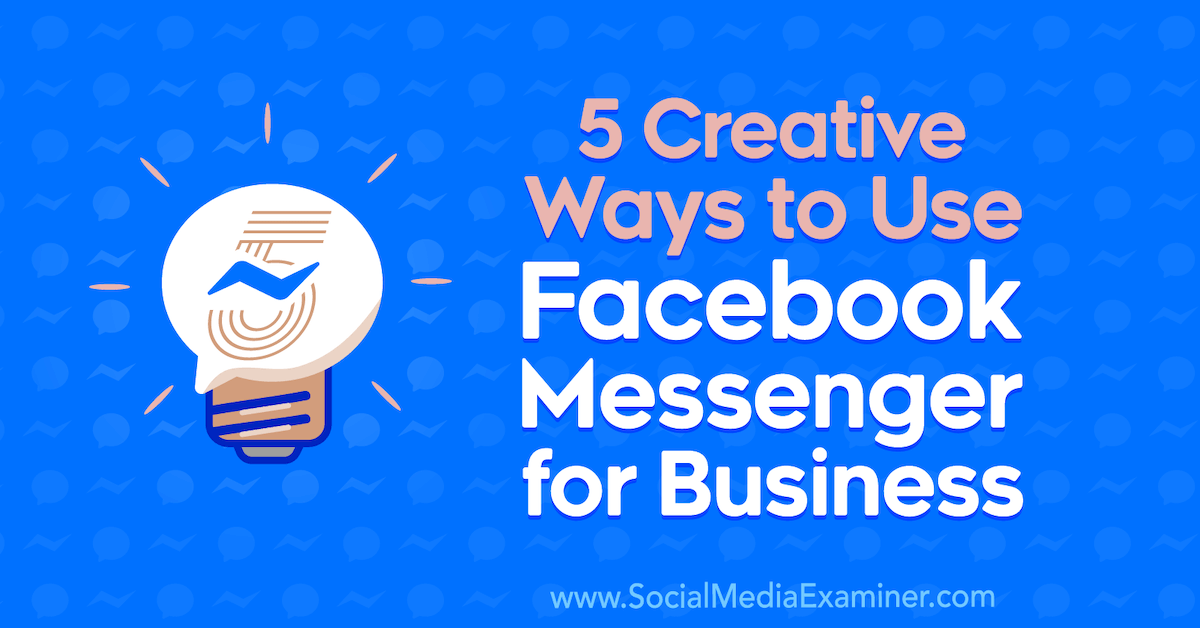 Internet marketing 5 Creative Ways to Use Facebook Messenger for Business