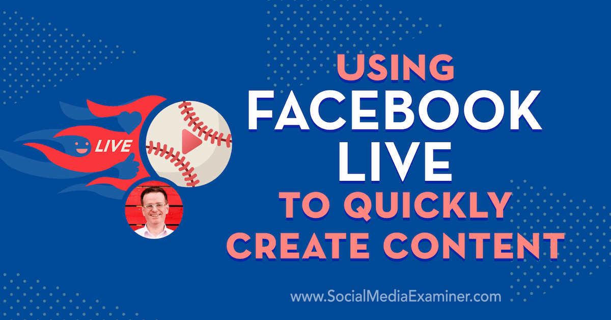 Internet marketing Using Facebook Live to Quickly Create Content