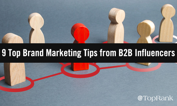 Internet marketing 9 Top Brand Marketing Tips from B2B Influencers